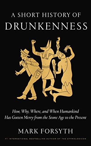 A Short History of Drunkenness: How, Why, Where, and When Humankind has Gotten Merry From the Stone age to the Present (libro en Inglés) - Mark Forsyth - Three Rivers Press