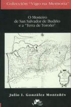 O Mosteiro de San Salvador de Budiño e a Terra de Toroño (Libro en Gallego) - Julio Ignacio González Montañes - Inst. De Estudios Vigueses
