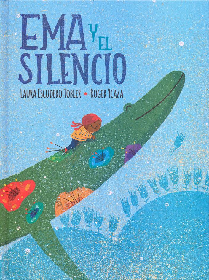 Ema Y El Silencio - Ilustraciones Roger Ycaza Laura Escudero Tobler - Fondo de Cultura Económica