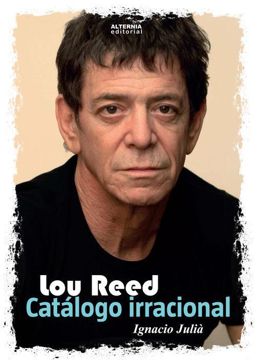 Lou Reed. Catálogo Irracional - Ignacio Julià Campos - Alternia editorial